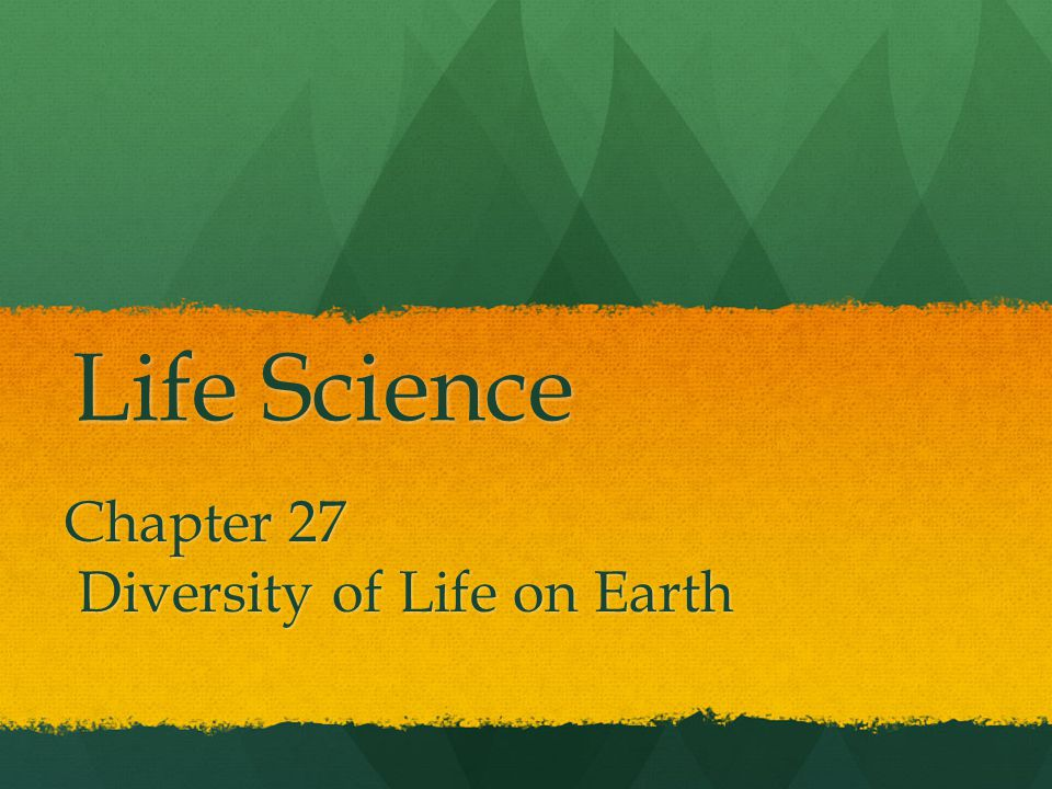 Life Science Chapter 27 Diversity of Life on Earth Diversity of Life on Earth