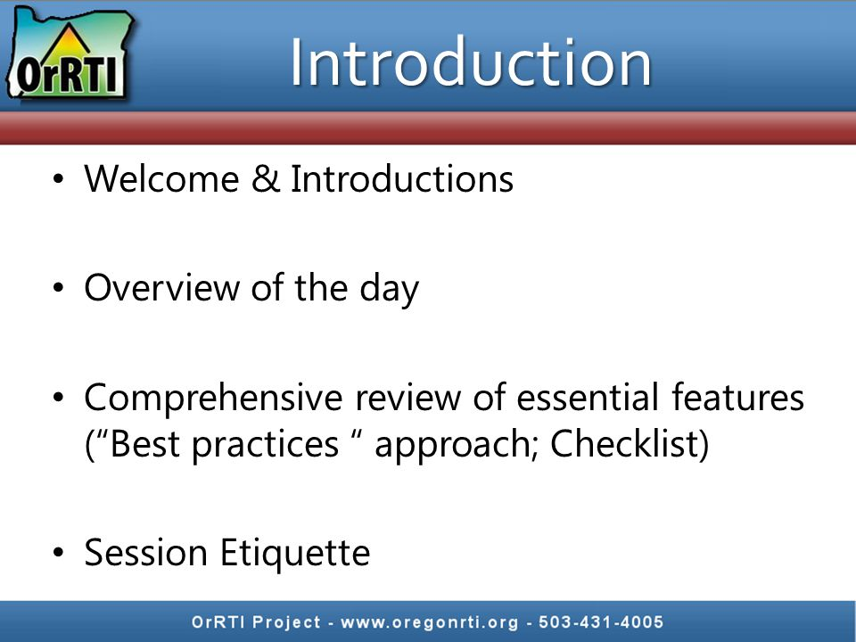 Introduction Welcome & Introductions Overview of the day Comprehensive review of essential features ( Best practices approach; Checklist) Session Etiquette