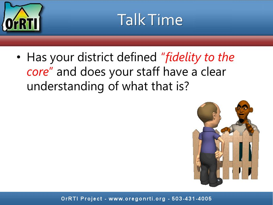 Talk Time Has your district defined fidelity to the core and does your staff have a clear understanding of what that is?