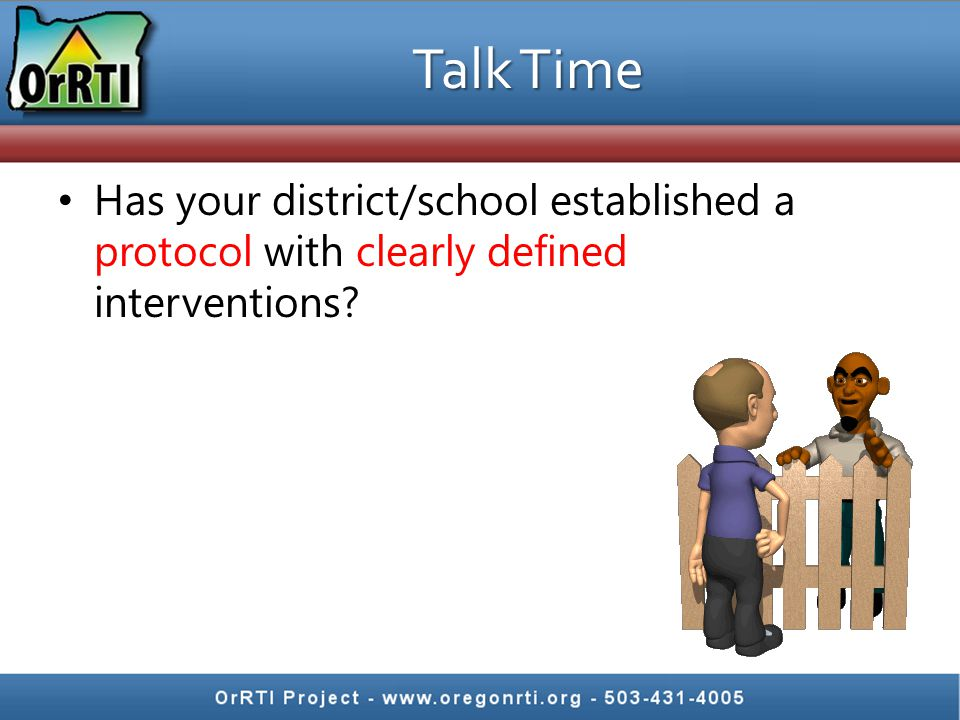 Talk Time Has your district/school established a protocol with clearly defined interventions?
