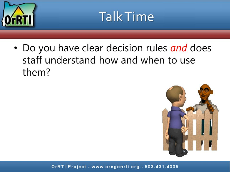 Talk Time Do you have clear decision rules and does staff understand how and when to use them?