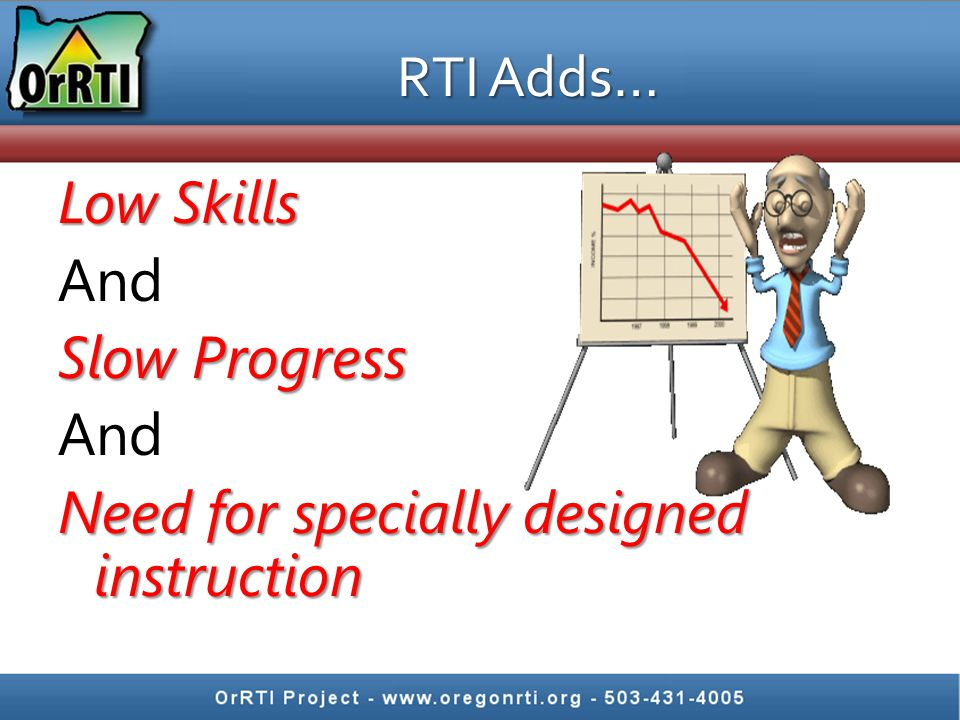 RTI Adds… Low Skills And Slow Progress And Need for specially designed instruction