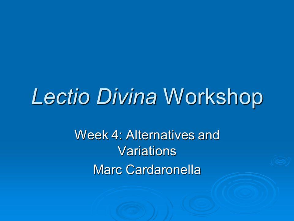 Lectio Divina Workshop Week 4: Alternatives and Variations Marc Cardaronella