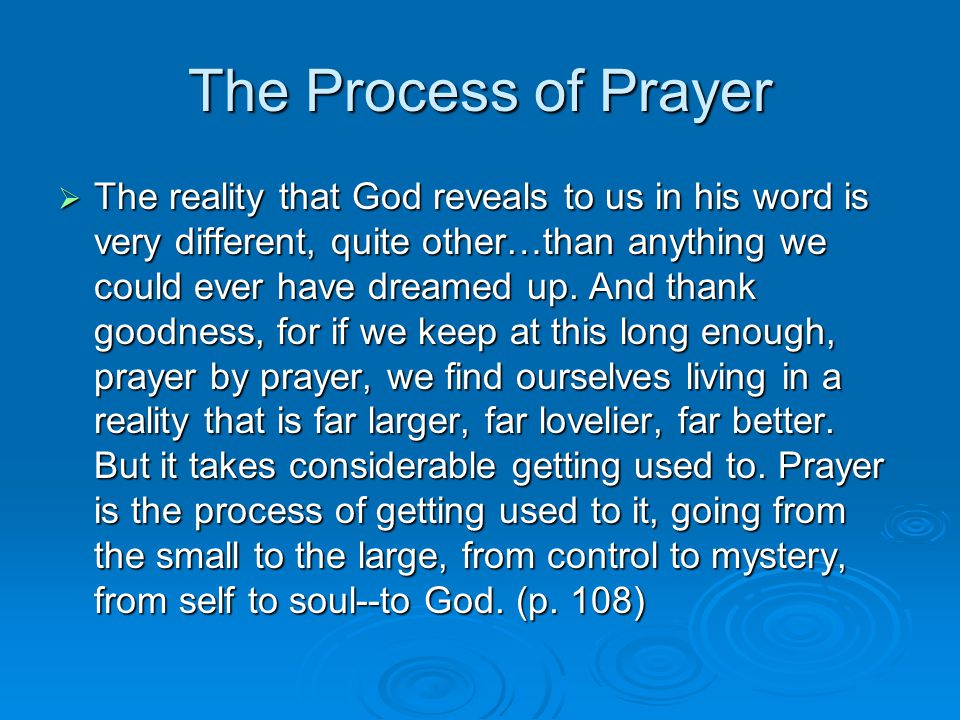 The Process of Prayer  The reality that God reveals to us in his word is very different, quite other…than anything we could ever have dreamed up.