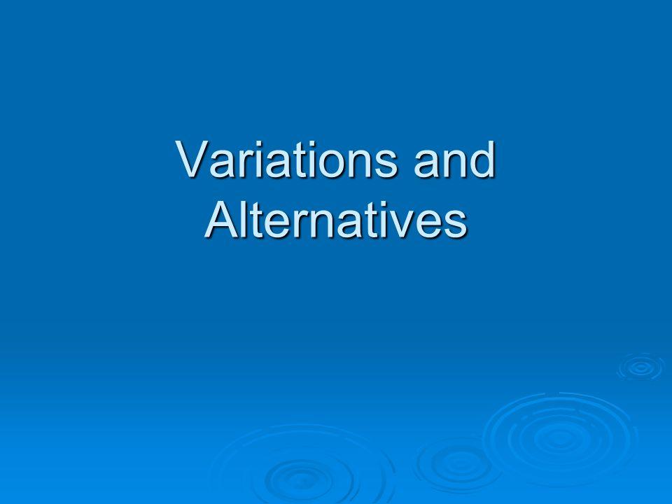Variations and Alternatives