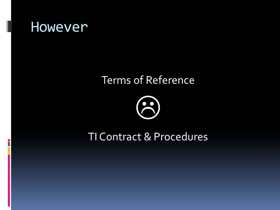 However Terms of Reference  TI Contract & Procedures