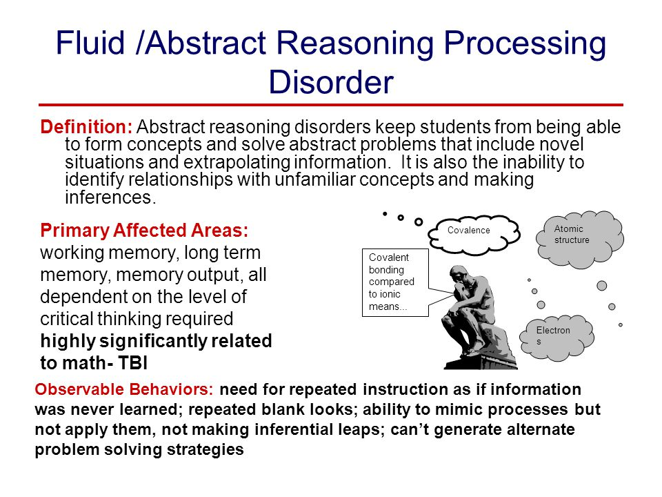 Fluid /Abstract Reasoning Processing Disorder Definition: Abstract reasoning disorders keep students from being able to form concepts and solve abstra
