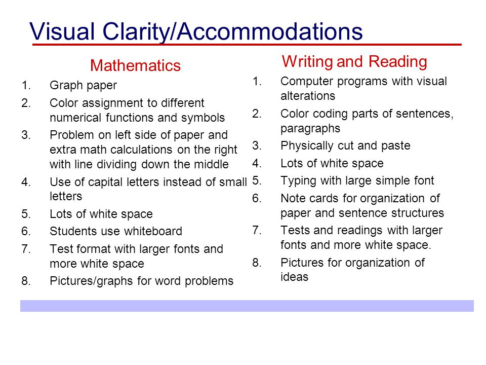 Visual Clarity/Accommodations Mathematics 1.Graph paper 2.Color assignment to different numerical functions and symbols 3.Problem on left side of pape