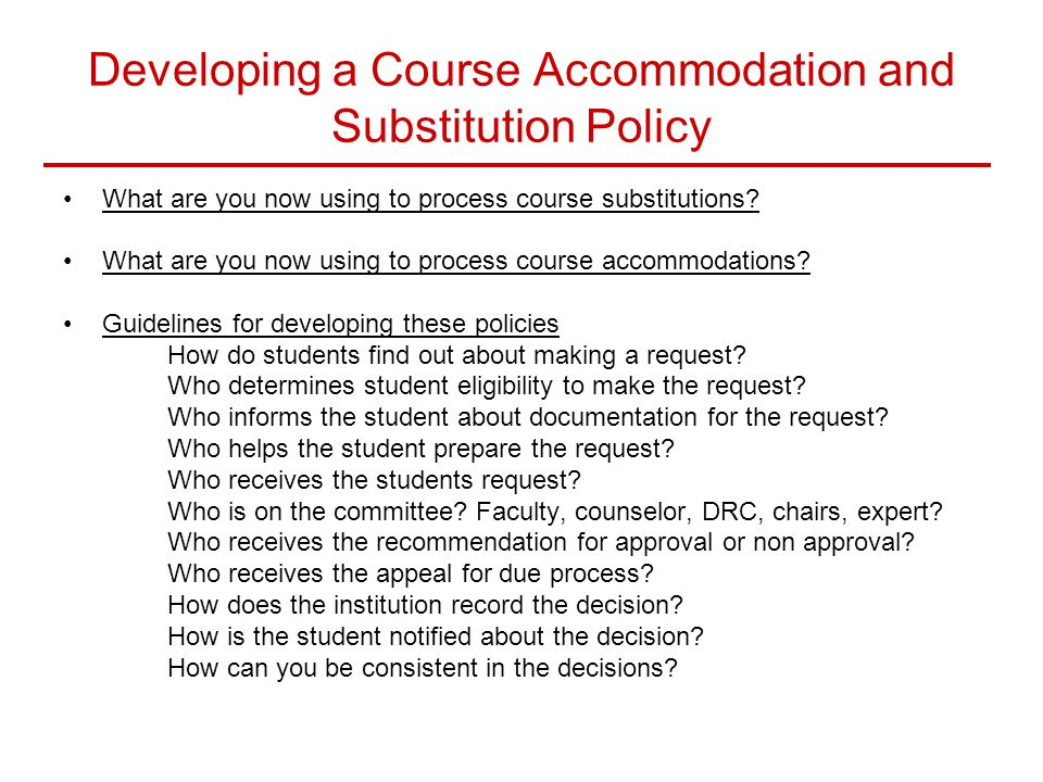 Developing a Course Accommodation and Substitution Policy What are you now using to process course substitutions? What are you now using to process co