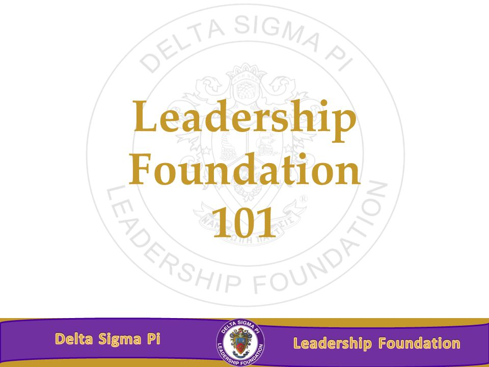 Leadership Foundation's Mission The Delta Sigma Pi Leadership Foundation exists to generate and provide financial support for Delta Sigma Pi Fraternity's educational and charitable programs, which assist members to achieve individual and professional excellence within the business community.