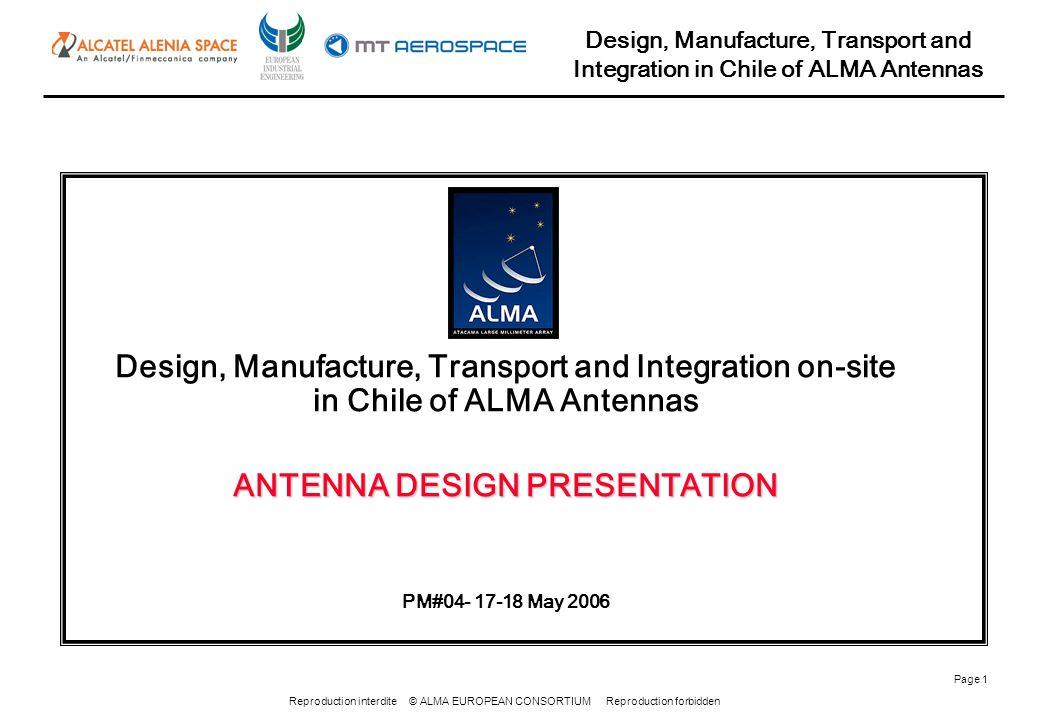 Reproduction interdite © ALMA EUROPEAN CONSORTIUM Reproduction forbidden Design, Manufacture, Transport and Integration in Chile of ALMA Antennas Page 12