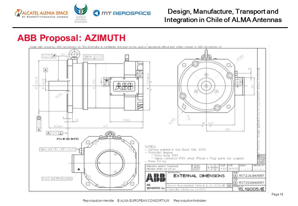 Reproduction interdite © ALMA EUROPEAN CONSORTIUM Reproduction forbidden Design, Manufacture, Transport and Integration in Chile of ALMA Antennas Page 19 ABB Proposal: AZIMUTH