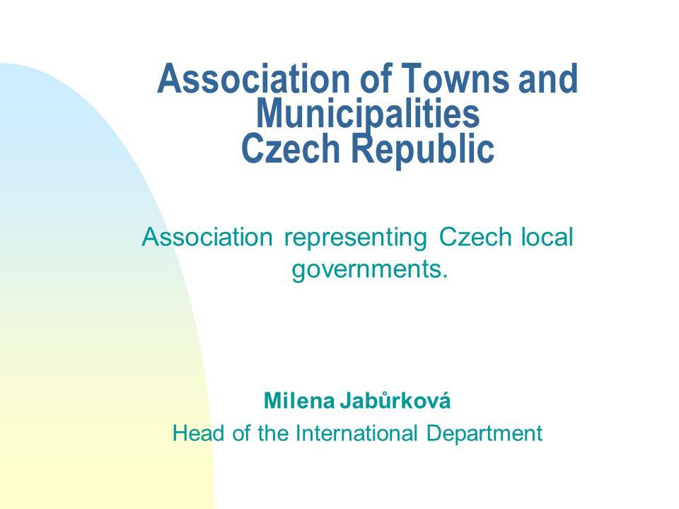 Association of Towns and Municipalities Czech Republic Association representing Czech local governments. Milena Jabůrková Head of the International De