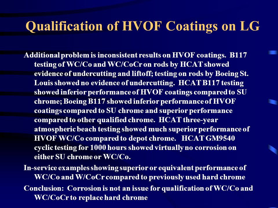 Qualification of HVOF Coatings on LG Wear: Substantial amount of sliding, abrasive, and impact wear testing generally shows superior performance of WC/Co and WC/CoCr to hard chrome.