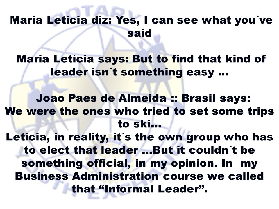Maria Letícia diz: Yes, I can see what you´ve said Maria Letícia says: But to find that kind of leader isn´t something easy...