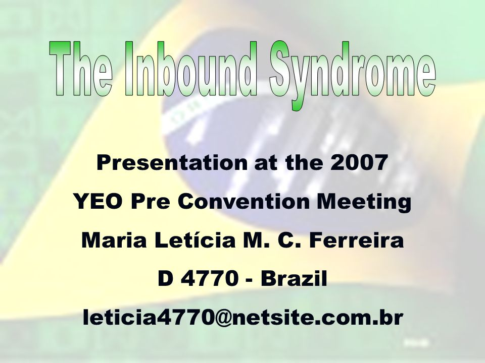 Presentation at the 2007 YEO Pre Convention Meeting Maria Letícia M.