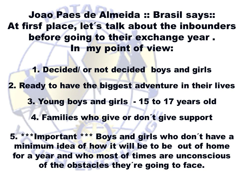 Joao Paes de Almeida :: Brasil says: The first shock happens at the end of the first week up to the third week when the only thing that is in our minds is: Where did I get into.