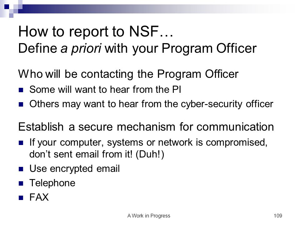 109A Work in Progress How to report to NSF… Define a priori with your Program Officer Who will be contacting the Program Officer Some will want to hea