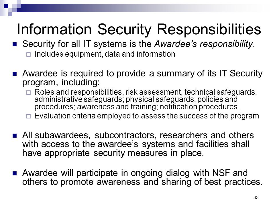 33 Information Security Responsibilities Security for all IT systems is the Awardee's responsibility.  Includes equipment, data and information Award