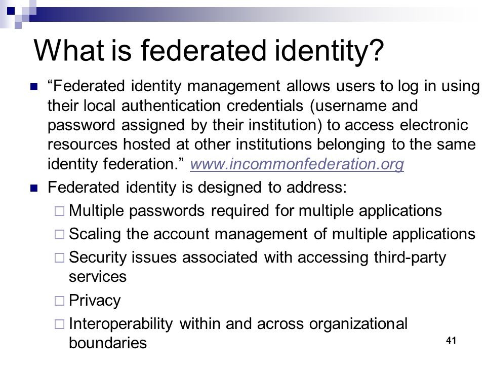 "41 What is federated identity? ""Federated identity management allows users to log in using their local authentication credentials (username and passwo"