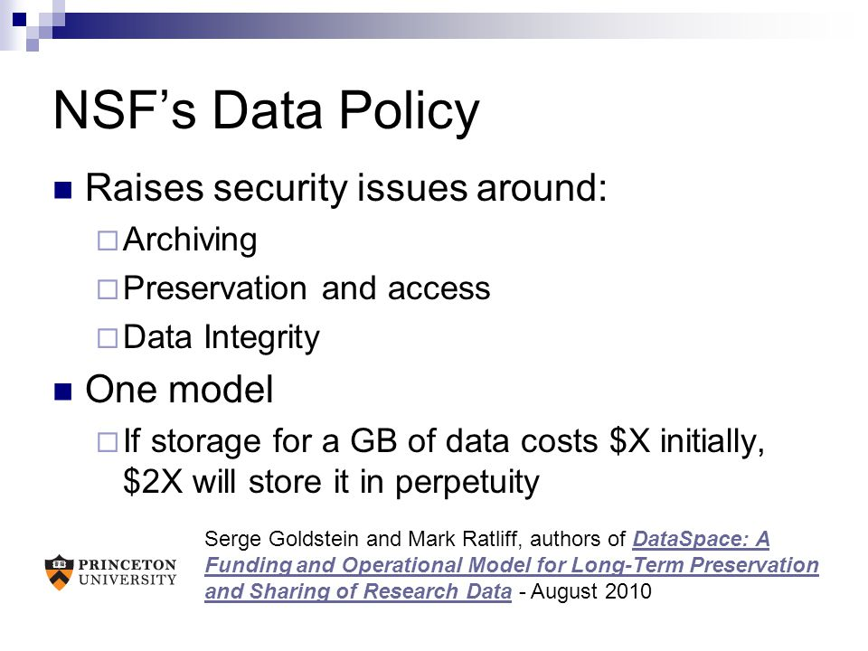 NSF's Data Policy Raises security issues around:  Archiving  Preservation and access  Data Integrity One model  If storage for a GB of data costs