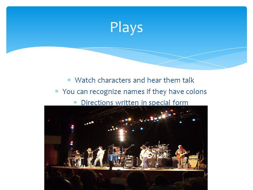  Watch characters and hear them talk  You can recognize names if they have colons  Directions written in special form Plays