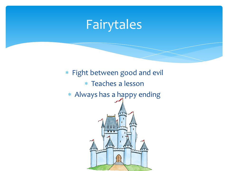  Fight between good and evil  Teaches a lesson  Always has a happy ending Fairytales