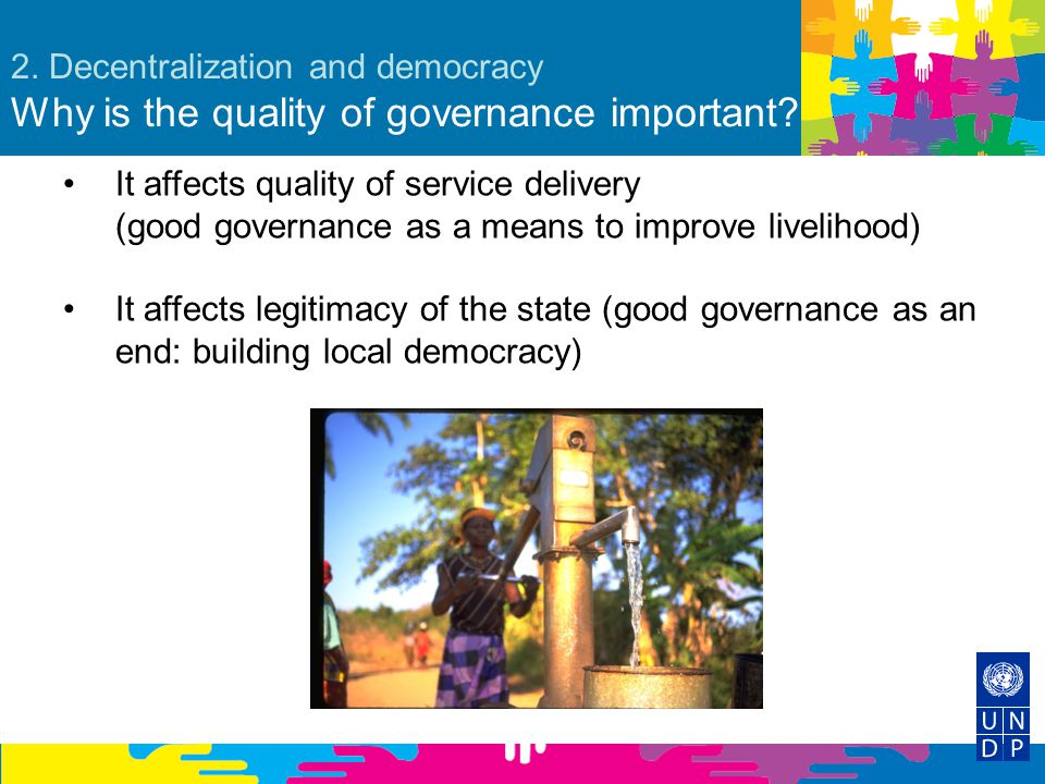 2. Decentralization and democracy Why is the quality of governance important? It affects quality of service delivery (good governance as a means to im