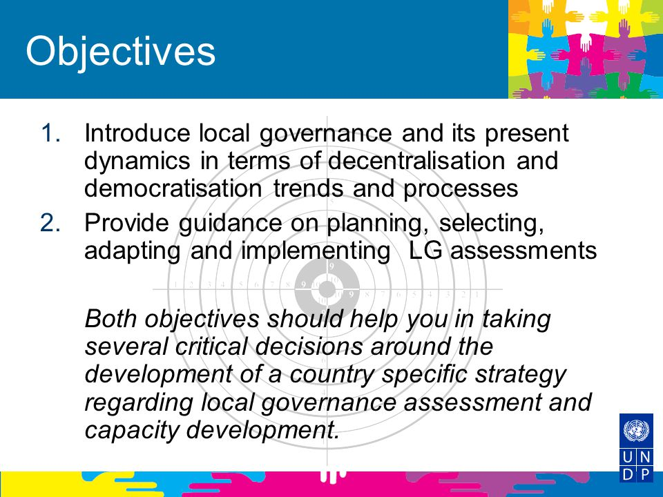 Objectives 1.Introduce local governance and its present dynamics in terms of decentralisation and democratisation trends and processes 2.Provide guida