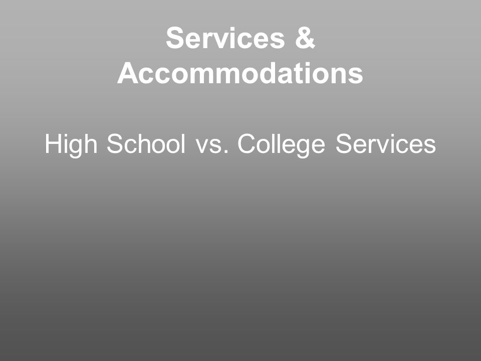 Services & Accommodations High School vs. College Services