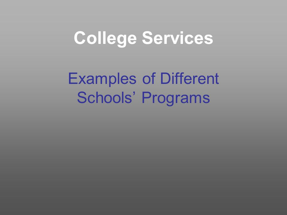 College Services Examples of Different Schools' Programs