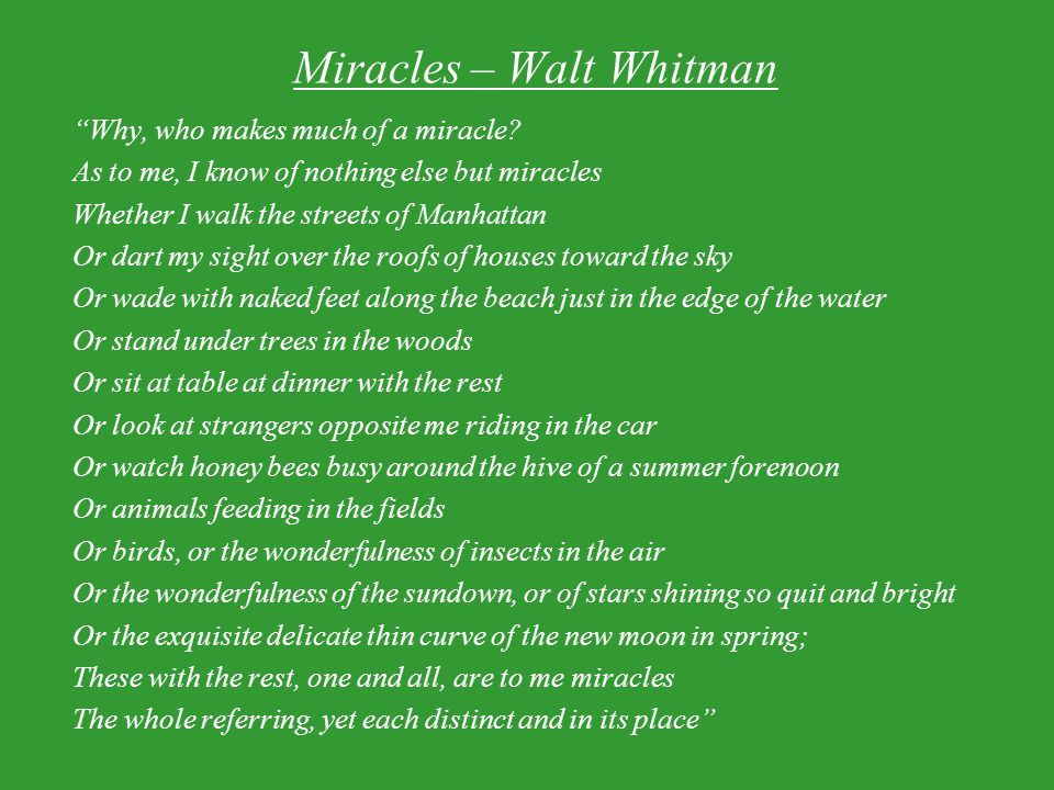 Miracles – Walt Whitman Why, who makes much of a miracle.