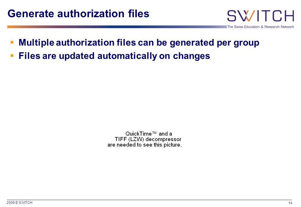 2006 © SWITCH 14 Generate authorization files  Multiple authorization files can be generated per group  Files are updated automatically on changes
