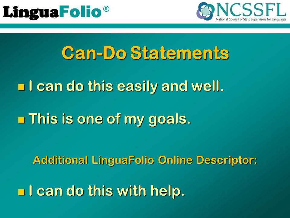 ® Can-Do Statements I can do this easily and well. I can do this easily and well. This is one of my goals. This is one of my goals. Additional LinguaF