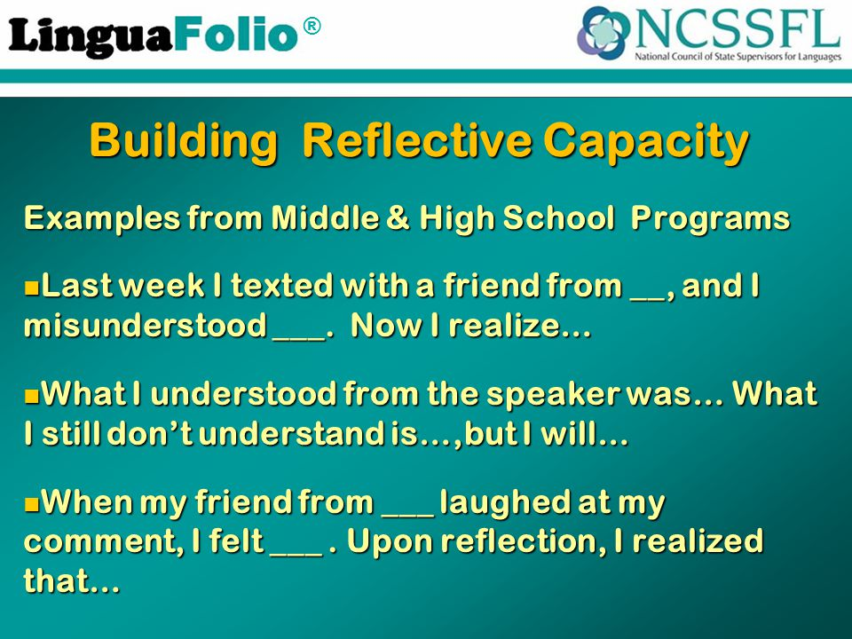 ® Building Reflective Capacity Examples from Middle & High School Programs Last week I texted with a friend from __, and I misunderstood ___. Now I re