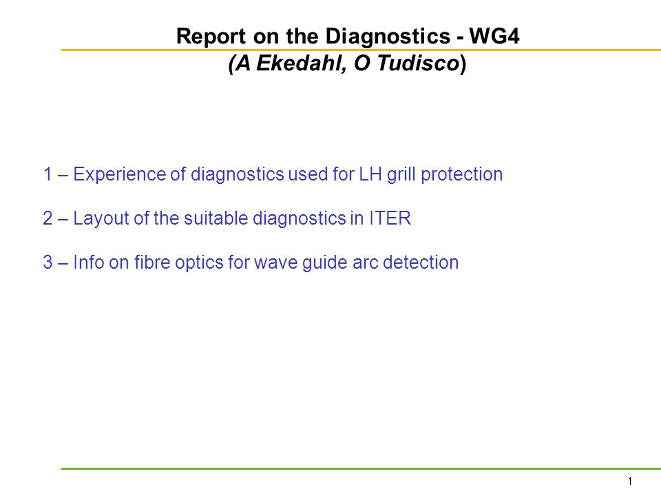 1 1 – Experience of diagnostics used for LH grill protection 2 – Layout of the suitable diagnostics in ITER 3 – Info on fibre optics for wave guide ar