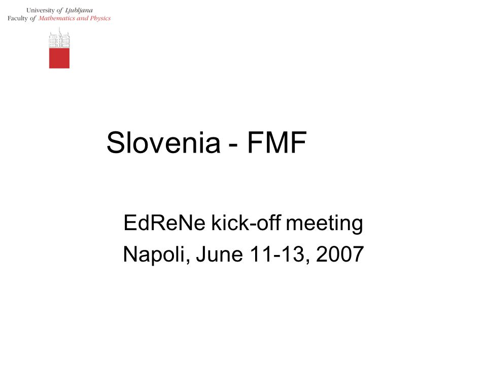 Slovenia - FMF EdReNe kick-off meeting Napoli, June 11-13, 2007