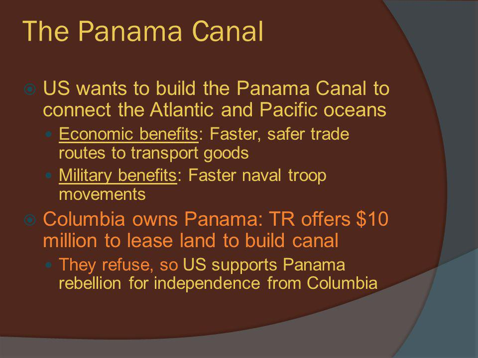 The Panama Canal  US wants to build the Panama Canal to connect the Atlantic and Pacific oceans Economic benefits: Faster, safer trade routes to tran