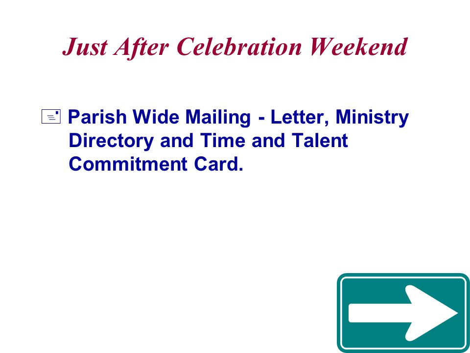 Just After Celebration Weekend  Parish Wide Mailing - Letter, Ministry Directory and Time and Talent Commitment Card.