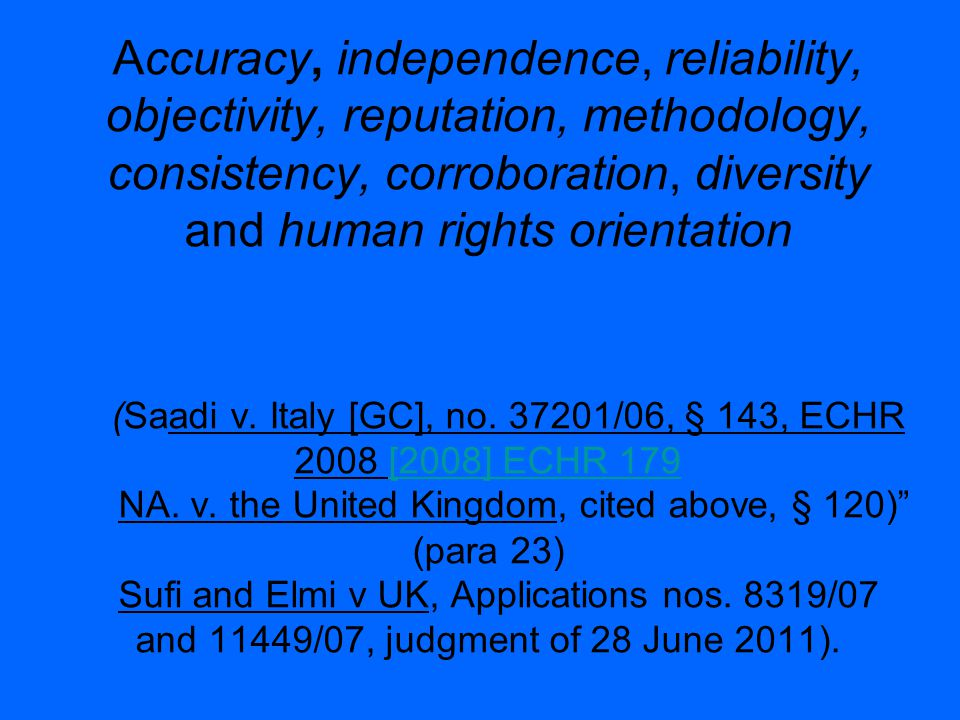Accuracy, independence, reliability, objectivity, reputation, methodology, consistency, corroboration, diversity and human rights orientation (Saadi v.