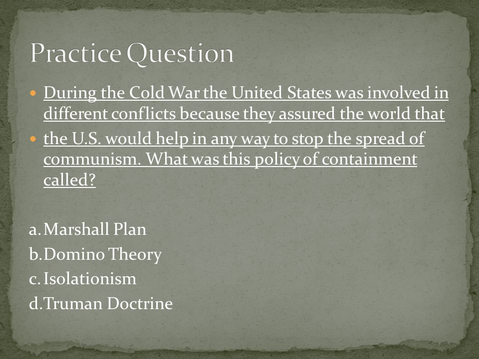 During the Cold War the United States was involved in different conflicts because they assured the world that the U.S.