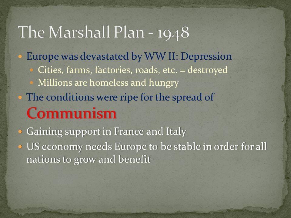 Europe was devastated by WW II: Depression Cities, farms, factories, roads, etc.