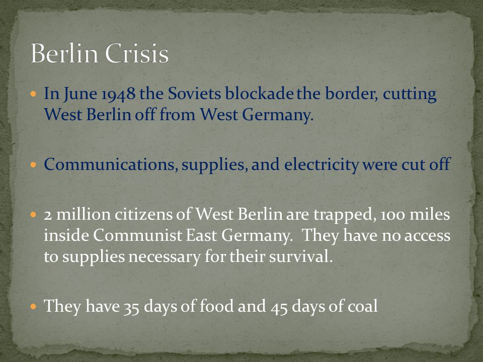 In June 1948 the Soviets blockade the border, cutting West Berlin off from West Germany.