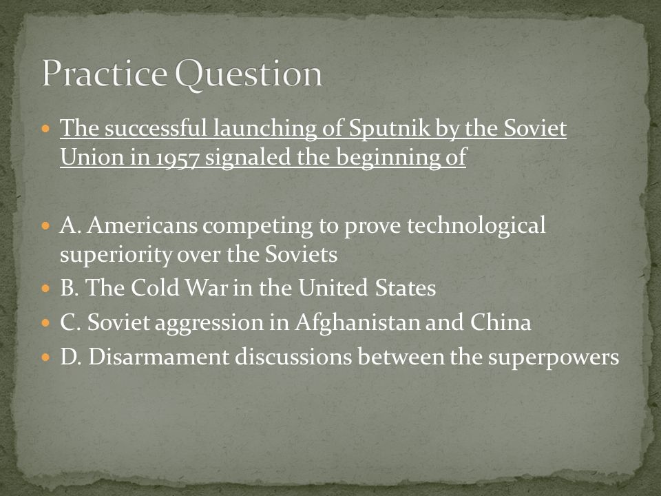 The successful launching of Sputnik by the Soviet Union in 1957 signaled the beginning of A.