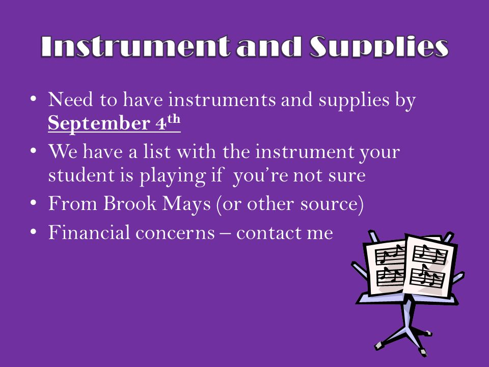 Need to have instruments and supplies by September 4 th We have a list with the instrument your student is playing if you're not sure From Brook Mays