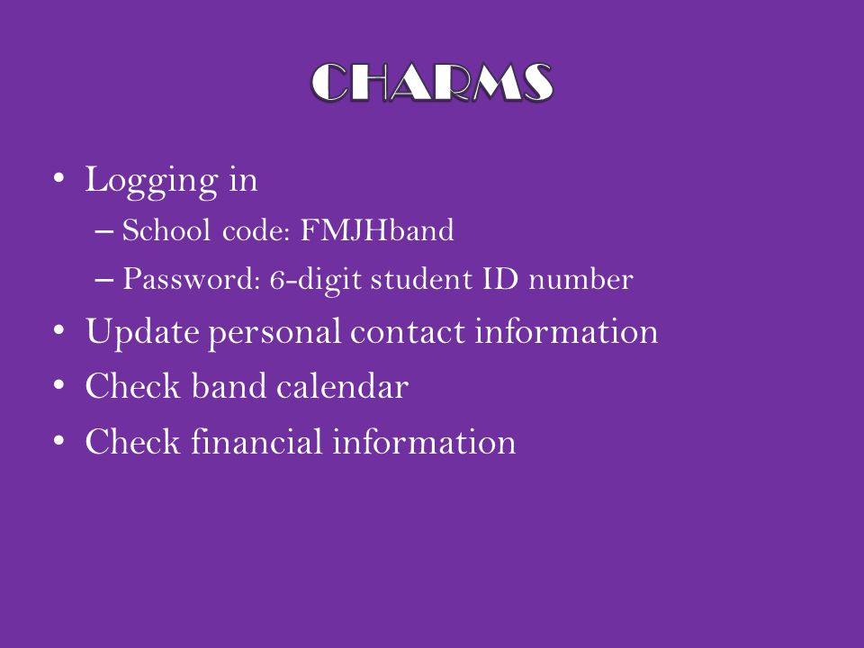Logging in – School code: FMJHband – Password: 6-digit student ID number Update personal contact information Check band calendar Check financial infor