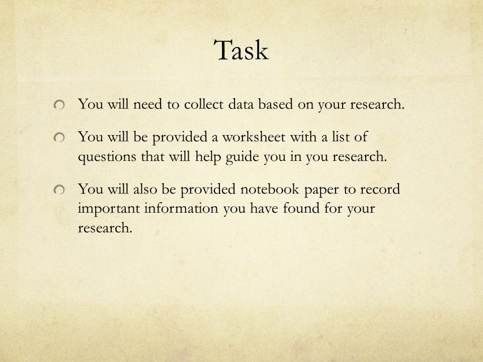 Task You will need to collect data based on your research.