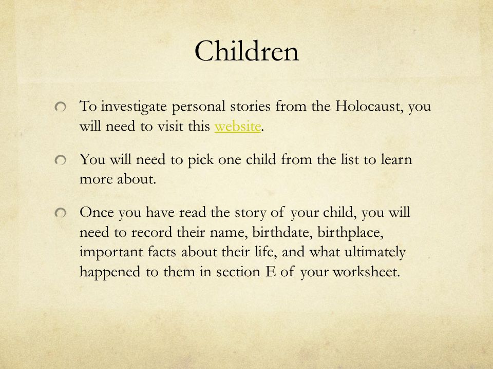Children To investigate personal stories from the Holocaust, you will need to visit this website.website You will need to pick one child from the list