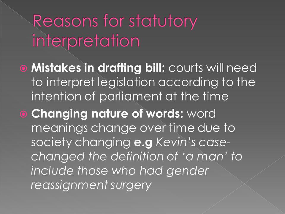  Mistakes in drafting bill: courts will need to interpret legislation according to the intention of parliament at the time  Changing nature of words