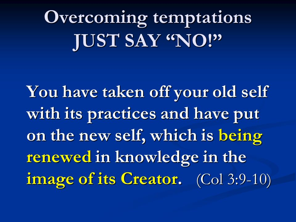You have taken off your old self with its practices and have put on the new self, which is being renewed in knowledge in the image of its Creator.
